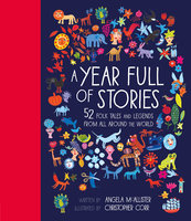 A Year Full of Stories: 52 folk tales and legends from around the world - Angela McAllister