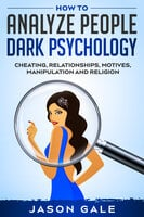 How to Analyze People Dark Psychology - Jason Gale