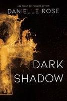 Dark Shadow - Danielle Rose