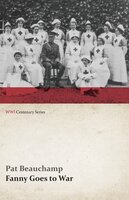 Fanny Goes to War (First Aid Nursing Yeomanry) (WWI Centenary Series) - Pat Beauchamp