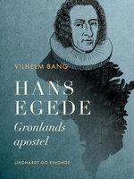Hans Egede. Grønlands apostel - Vilhelm Bang