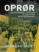 Oprør. Da danskerne sagde nej til den tyske besættelsesmagt - Andreas Skov