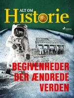 Begivenheder der ændrede verden - Alt Om Historie