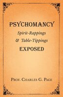 Psychomancy - Spirit-Rappings and Table-Tippings Exposed - Charles G. Page