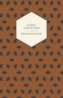 Eureka: A Prose Poem : An Essay on the Material and Spiritual Universe - Edgar Allan Poe