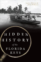 Hidden History of the Florida Keys - Laura Albritton, Jerry Wilkinson
