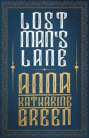 Lost Man's Lane: Amelia Butterworth - Volume 2 - Anna Katharine Green