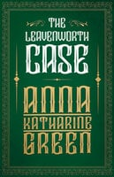 The Leavenworth Case - Anna Katharine Green
