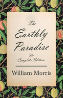 The Earthly Paradise - The Complete Edition - William Morris
