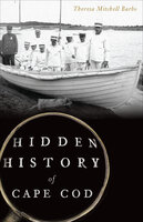 Hidden History of Cape Cod - Theresa Mitchell Barbo