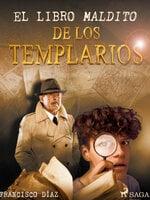 El libro Maldito de los Templarios - Francisco Díaz Valladares