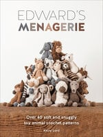 Edward's Menagerie: Over 40 Soft and Snuggly Toy Animal Crochet Patterns - Kerry Lord