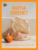 Raffia Crochet: 10 Contemporary Crochet Patterns with Raffia Yarn