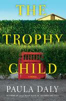 The Trophy Child: A Novel - Paula Daly
