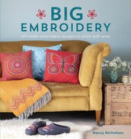 Big Embroidery: 20 Crewel Embroidery Designs to Stitch with Wool - Nancy Nicholson
