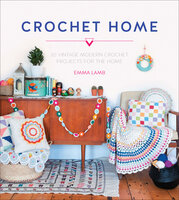 Crochet Home: 20 Vintage Modern Crochet Projects for the Home - Emma Lamb