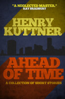 Ahead of Time - Henry Kuttner