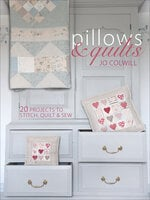 Pillows & Quilts: 20 Projects to Stitch, Quilt & Sew - Jo Colwill