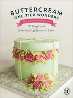 Buttercream One-Tier Wonders: 30 Simple and Sensational Buttercream Cakes - Christina Ong, Valeri Valeriano