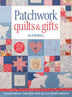 Patchwork Quilts & Gifts: 20 Patchwork and Appliqué Quilts from Cowslip - Jo Colwill