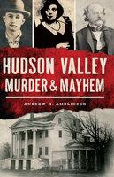 Hudson Valley Murder & Mayhem - Andrew K. Amelinckx
