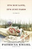 It's Not Love, It's Just Paris: A Novel - Patricia Engel