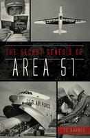 The Secret Genesis of Area 51 - TD Barnes