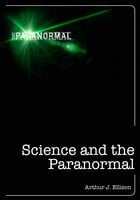 Science and the Paranormal - Arthur J. Ellison