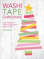 Washi Tape Christmas: Easy Holiday Craft Ideas with Washi Tape - Kami Bigler