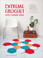 Extreme Crochet with Chunky Yarn: 8 Quick Crochet Projects for Home & Accessories - Sarah Shrimpton