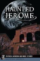 Haunted Jerome - Patricia Jacobson, Midge Steuber
