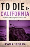 To Die in California - Newton Thornburg