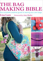 The Bag Making Bible: The Complete Creative Guide to Sewing Your Own Bags - Lisa Lam