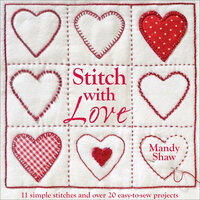 Stitch with Love: 11 Simple Stitches and Over 20 Easy-to-Sew Projects - Mandy Shaw