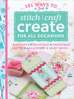 101 Ways to Stitch, Craft, Create for All Occasions - Various Contributors