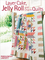 Layer Cake, Jelly Roll and Charm Quilts - Pam Lintott, Nicky Lintott