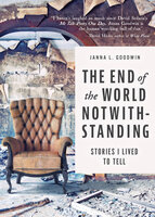 The End of the World Notwithstanding: Stories I Lived to Tell - Janna L. Goodwin