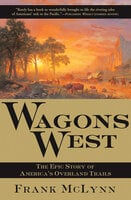 Wagons West: The Epic Story of America's Overland Trails - Frank McLynn
