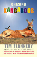 Chasing Kangaroos: A Continent, a Scientist, and a Search for the World's Most Extraordinary Creature - Tim Flannery