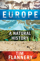 Europe: A Natural History - Tim Flannery