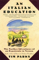 An Italian Education: The Further Adventures of an Expatriate in Verona - Tim Parks