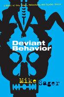 Deviant Behavior: A Novel of Sex, Drugs, Fatherhood, and Crystal Skulls - Mike Sager