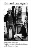 Richard Brautigan's Trout Fishing in America, The Pill versus the Springhill Mine Disaster, and In Watermelon Sugar - Richard Brautigan