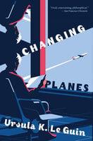 Changing Planes - Ursula K. Le Guin