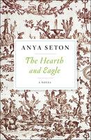 The Hearth and Eagle: A Novel - Anya Seton