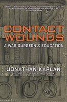Contact Wounds: A War Surgeon's Education - Jonathan Kaplan