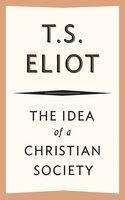 The Idea of a Christian Society - T.S. Eliot