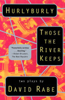 Hurlyburly and Those the River Keeps: Two Plays - David Rabe