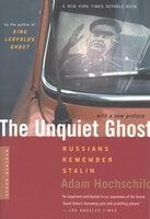 The Unquiet Ghost: Russians Remember Stalin - Adam Hochschild