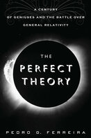 The Perfect Theory: A Century of Geniuses and the Battle over General Relativity - Pedro G. Ferreira